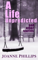 Cover of A Life Unpredicted, a collection of short stories by Joanne Phillips