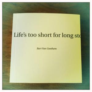 Cover of Bart Van Goethem's book Life's too short for long stories