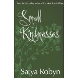 Cover of Small Kindnesses by Satya Robyn