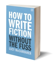 cover of How To Write Fiction Without The Fuss by Lucy McCarraher